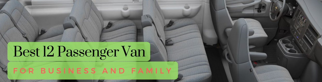 The Best 12 Passenger Van for Business and Family